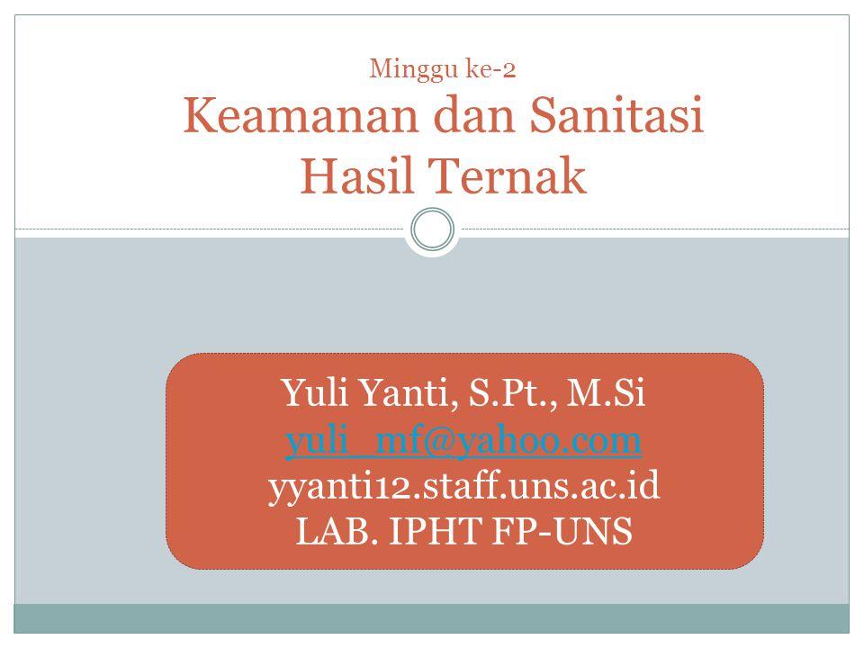 Minggu ke-2 Keamanan dan Sanitasi Hasil Ternak Yuli Yanti, S.Pt., M.Si yuli_mf@yahoo.com yyanti12.staff.uns.ac.id LAB.