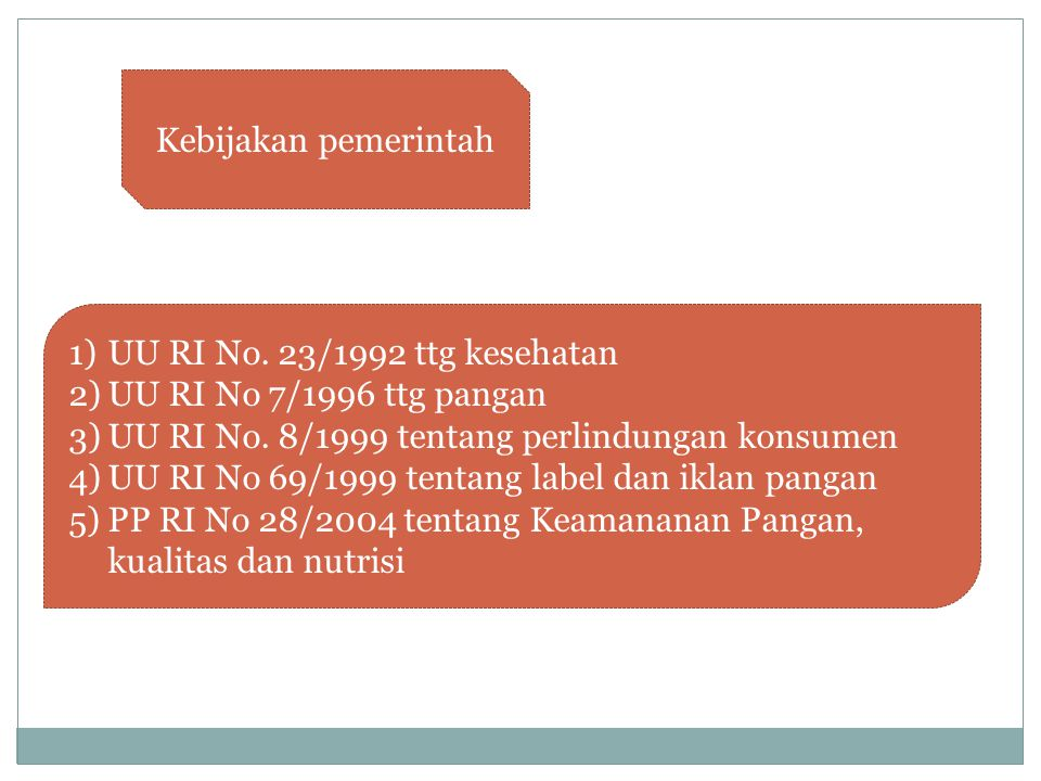 Kebijakan pemerintah 1)UU RI No. 23/1992 ttg kesehatan 2)UU RI No 7/1996 ttg pangan 3)UU RI No.