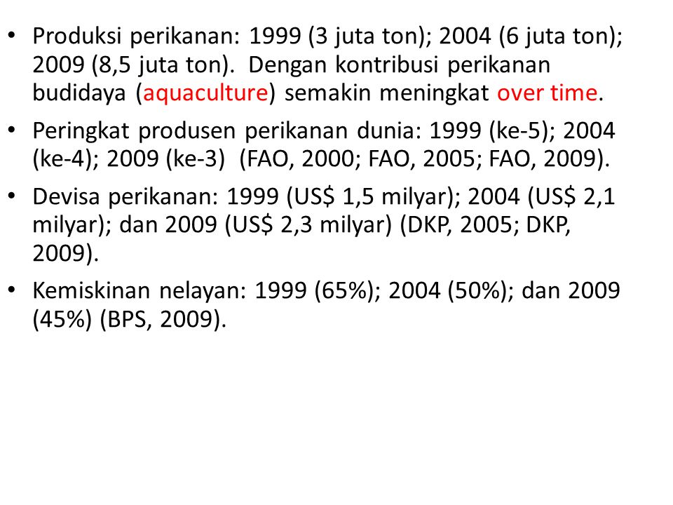 Produksi perikanan: 1999 (3 juta ton); 2004 (6 juta ton); 2009 (8,5 juta ton).