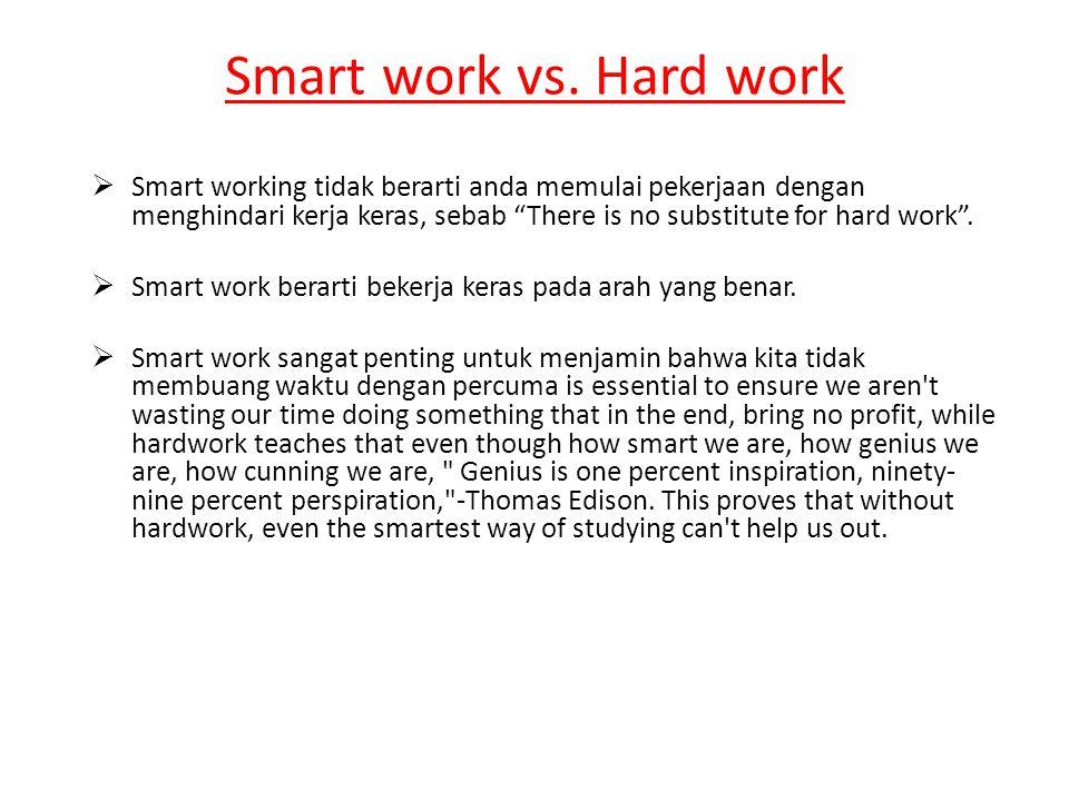 """Smart work vs. Hard work  Smart working tidak berarti anda memulai pekerjaan dengan menghindari kerja keras, sebab """"There is no substitute for hard w"""