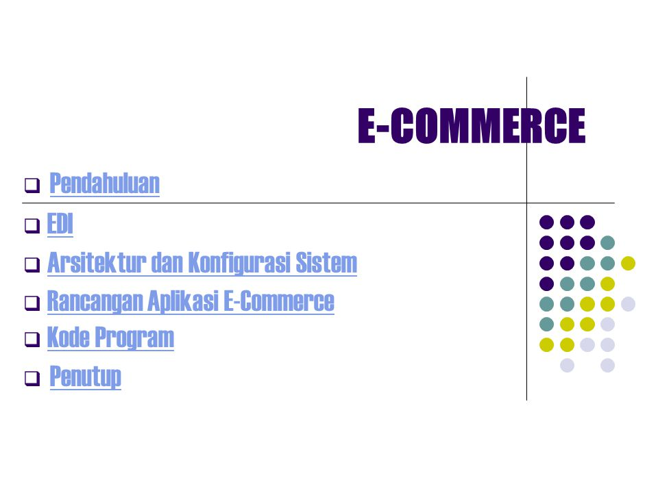 E-COMMERCE  Pendahuluan Pendahuluan  EDIEDI  Arsitektur dan Konfigurasi SistemArsitektur dan Konfigurasi Sistem  Rancangan Aplikasi E-CommerceRancangan Aplikasi E-Commerce  Kode ProgramKode Program  Penutup Penutup