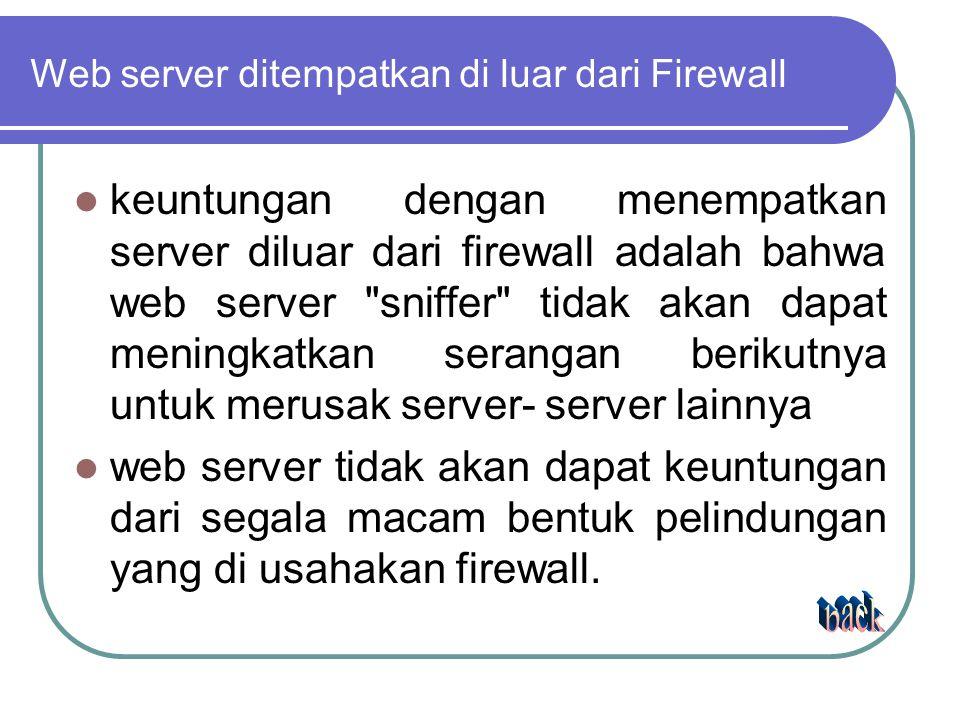 Web server ditempatkan di luar dari Firewall keuntungan dengan menempatkan server diluar dari firewall adalah bahwa web server