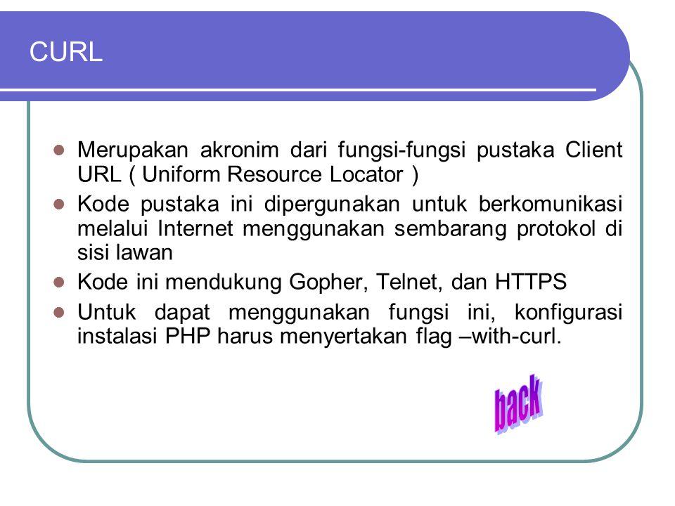 CURL Merupakan akronim dari fungsi-fungsi pustaka Client URL ( Uniform Resource Locator ) Kode pustaka ini dipergunakan untuk berkomunikasi melalui In