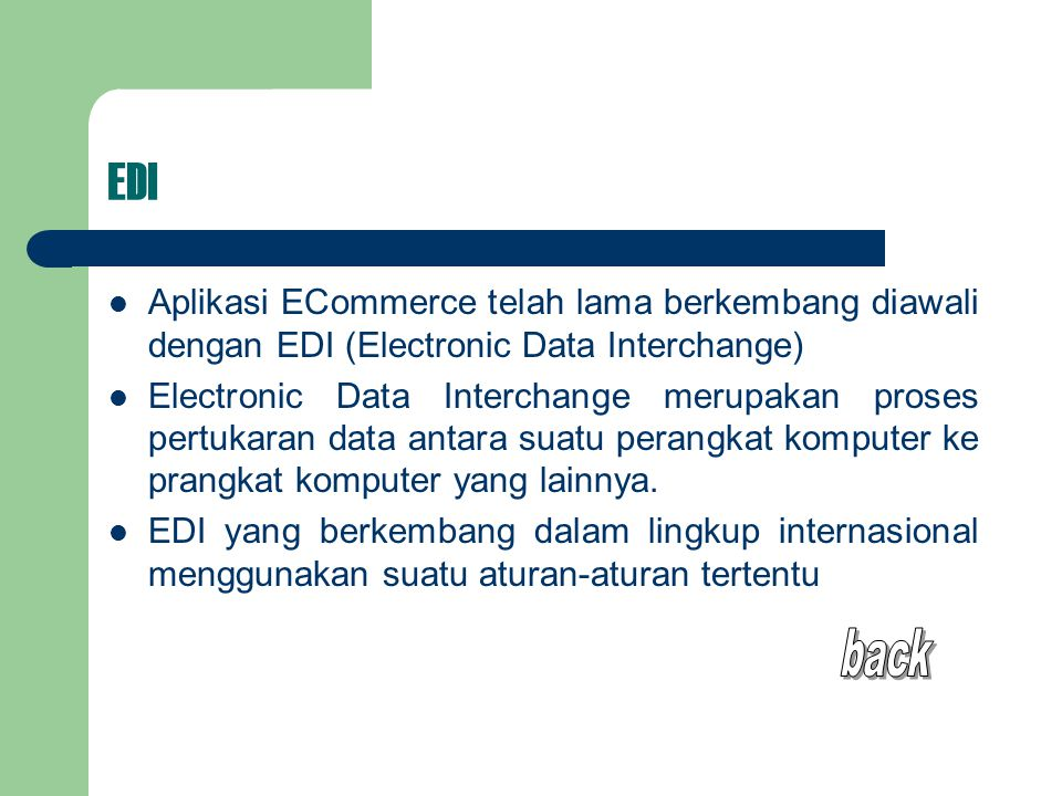 EDI Aplikasi ECommerce telah lama berkembang diawali dengan EDI (Electronic Data Interchange) Electronic Data Interchange merupakan proses pertukaran