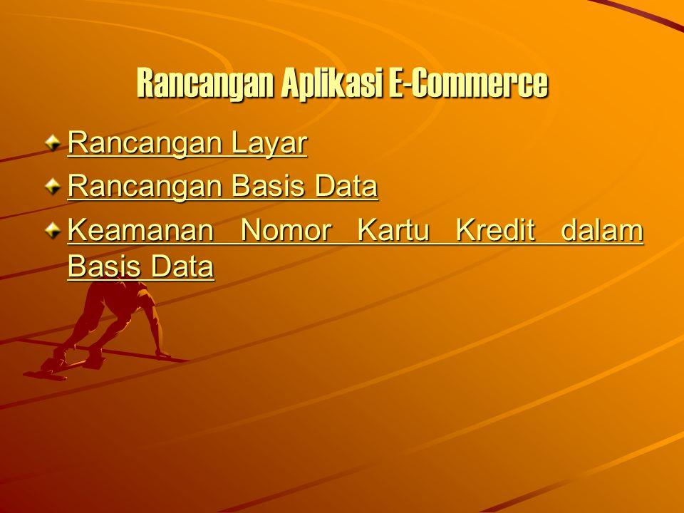 Rancangan Aplikasi E-Commerce Rancangan Layar Rancangan Layar Rancangan Basis Data Rancangan Basis Data Keamanan Nomor Kartu Kredit dalam Basis Data K