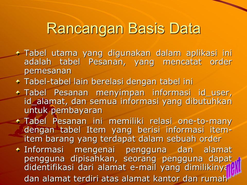 Rancangan Basis Data Tabel utama yang digunakan dalam aplikasi ini adalah tabel Pesanan, yang mencatat order pemesanan Tabel-tabel lain berelasi denga