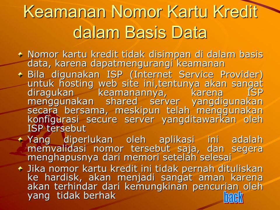 Keamanan Nomor Kartu Kredit dalam Basis Data Nomor kartu kredit tidak disimpan di dalam basis data, karena dapatmengurangi keamanan Bila digunakan ISP