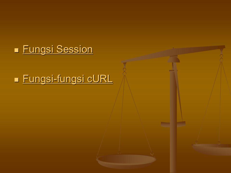 Fungsi Session Fungsi Session Fungsi Session Fungsi Session Fungsi-fungsi cURL Fungsi-fungsi cURL Fungsi-fungsi cURL Fungsi-fungsi cURL