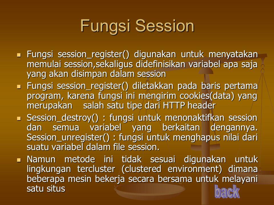 Fungsi Session Fungsi session_register() digunakan untuk menyatakan memulai session,sekaligus didefinisikan variabel apa saja yang akan disimpan dalam