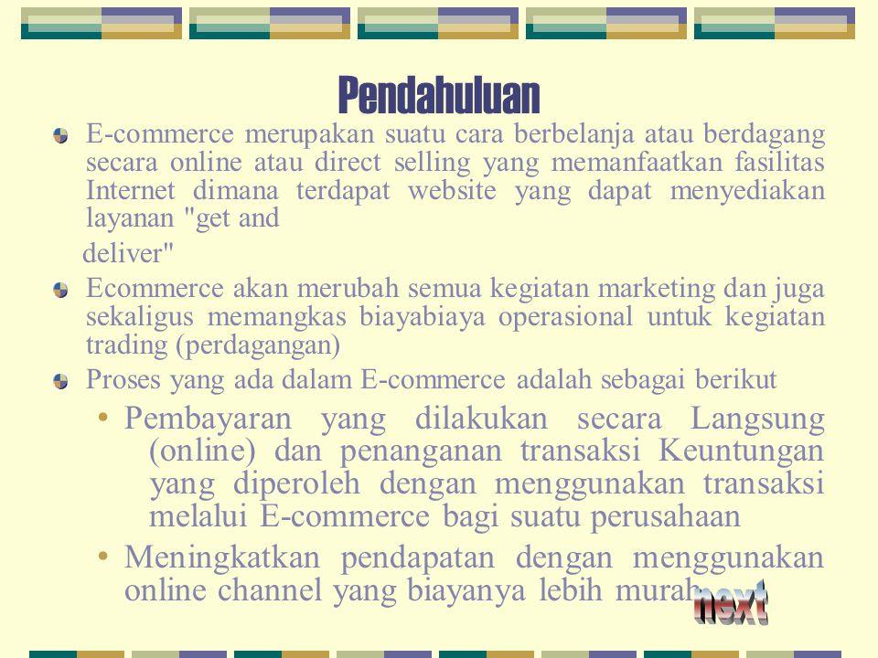 Pendahuluan E-commerce merupakan suatu cara berbelanja atau berdagang secara online atau direct selling yang memanfaatkan fasilitas Internet dimana te