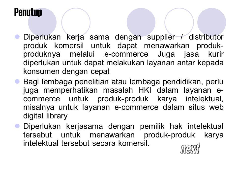 Penutup Diperlukan kerja sama dengan supplier / distributor produk komersil untuk dapat menawarkan produk- produknya melalui e-commerce Juga jasa kuri