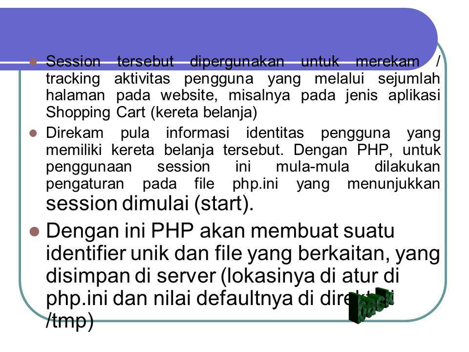 Session tersebut dipergunakan untuk merekam / tracking aktivitas pengguna yang melalui sejumlah halaman pada website, misalnya pada jenis aplikasi Sho