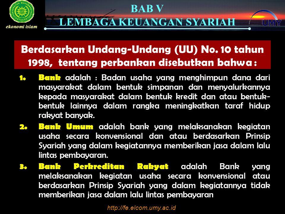 http://fe.elcom.umy.ac.id BAB V LEMBAGA KEUANGAN SYARIAH ekonomi islam Badan hukum yang dimiliki BMT dapat berupa : 1.Koperasi Simpan Pinjam atau Koperasi Serba Usaha.