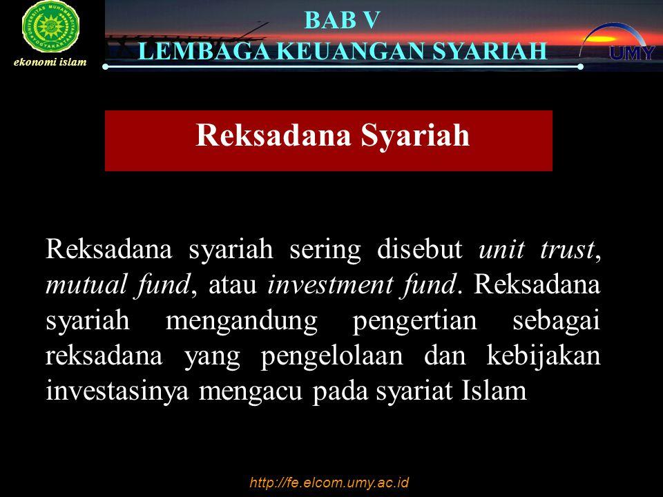 http://fe.elcom.umy.ac.id BAB V LEMBAGA KEUANGAN SYARIAH ekonomi islam Reksadana Syariah Reksadana syariah sering disebut unit trust, mutual fund, atau investment fund.