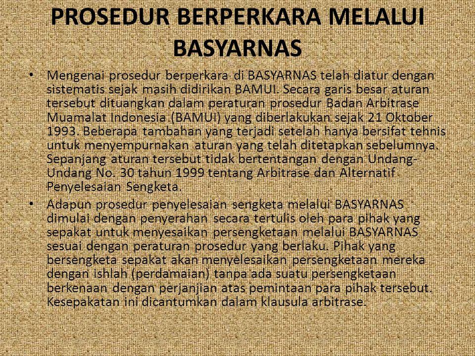 PROSEDUR BERPERKARA MELALUI BASYARNAS Mengenai prosedur berperkara di BASYARNAS telah diatur dengan sistematis sejak masih didirikan BAMUI. Secara gar
