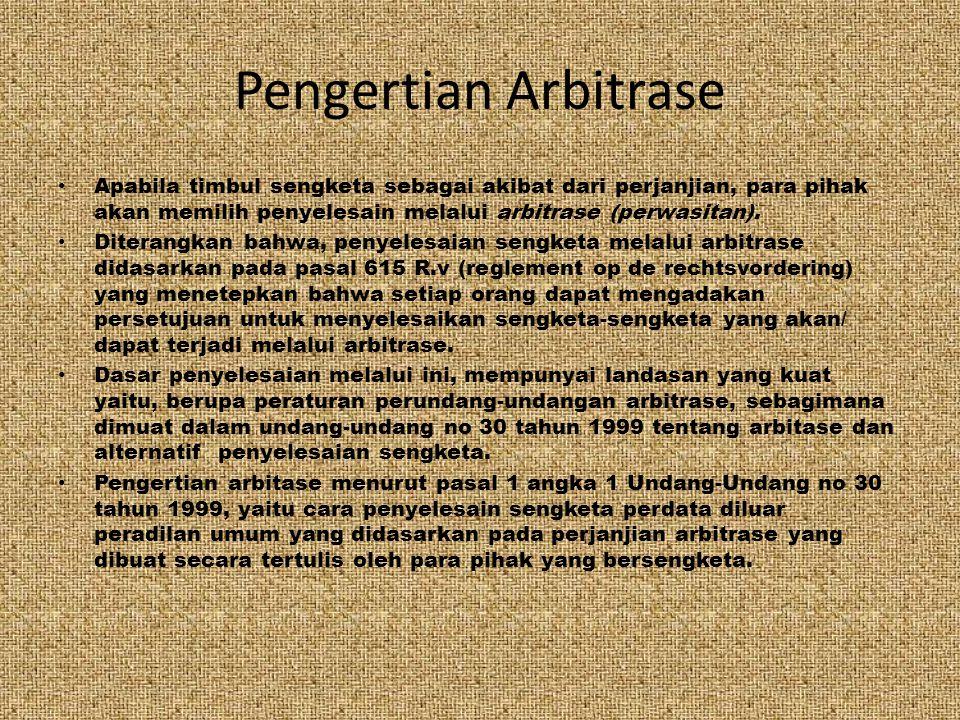 Pengertian Arbitrase Apabila timbul sengketa sebagai akibat dari perjanjian, para pihak akan memilih penyelesain melalui arbitrase (perwasitan). Diter