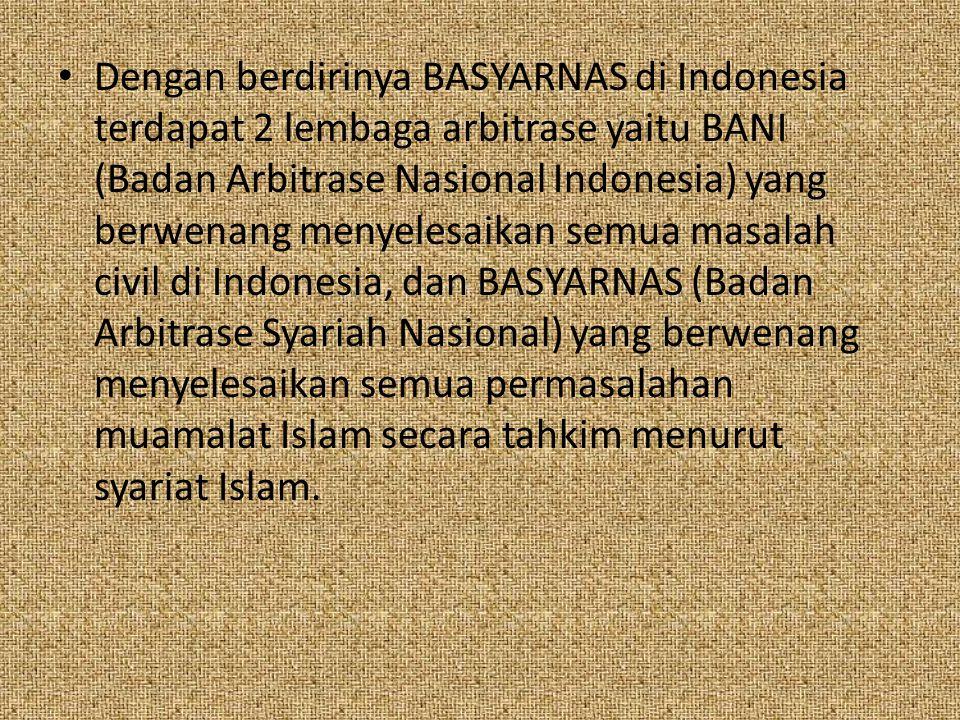 Dengan berdirinya BASYARNAS di Indonesia terdapat 2 lembaga arbitrase yaitu BANI (Badan Arbitrase Nasional Indonesia) yang berwenang menyelesaikan sem