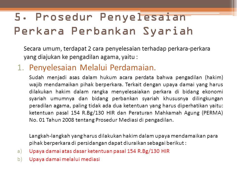 5. Prosedur Penyelesaian Perkara Perbankan Syariah Secara umum, terdapat 2 cara penyelesaian terhadap perkara-perkara yang diajukan ke pengadilan agam