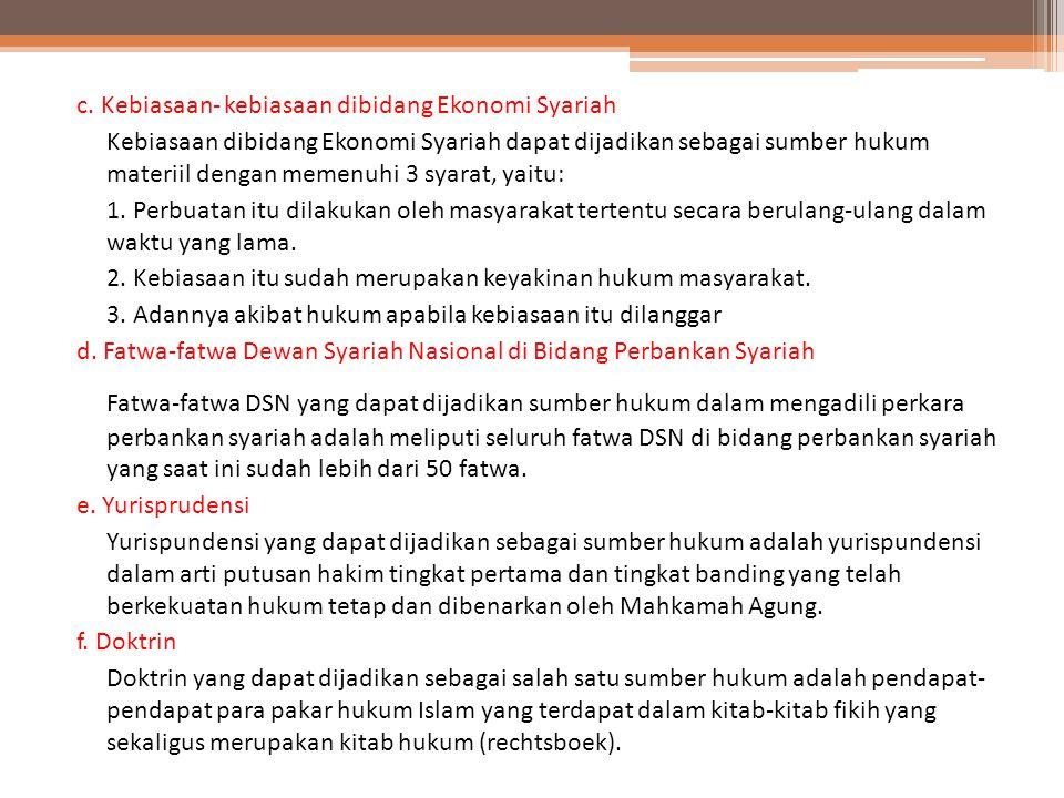 c. Kebiasaan- kebiasaan dibidang Ekonomi Syariah Kebiasaan dibidang Ekonomi Syariah dapat dijadikan sebagai sumber hukum materiil dengan memenuhi 3 sy