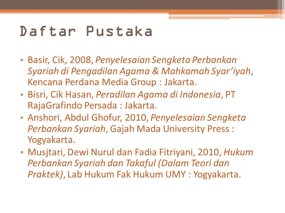 Daftar Pustaka Basir, Cik, 2008, Penyelesaian Sengketa Perbankan Syariah di Pengadilan Agama & Mahkamah Syar'iyah, Kencana Perdana Media Group : Jakar