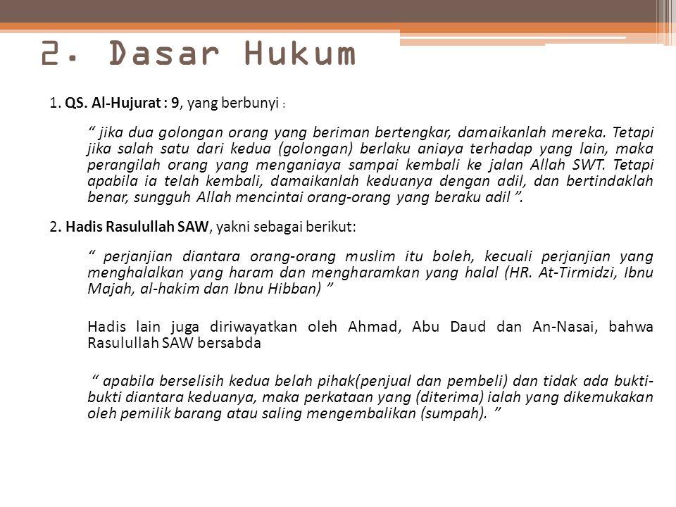 """2. Dasar Hukum 1. QS. Al-Hujurat : 9, yang berbunyi : """" jika dua golongan orang yang beriman bertengkar, damaikanlah mereka. Tetapi jika salah satu da"""