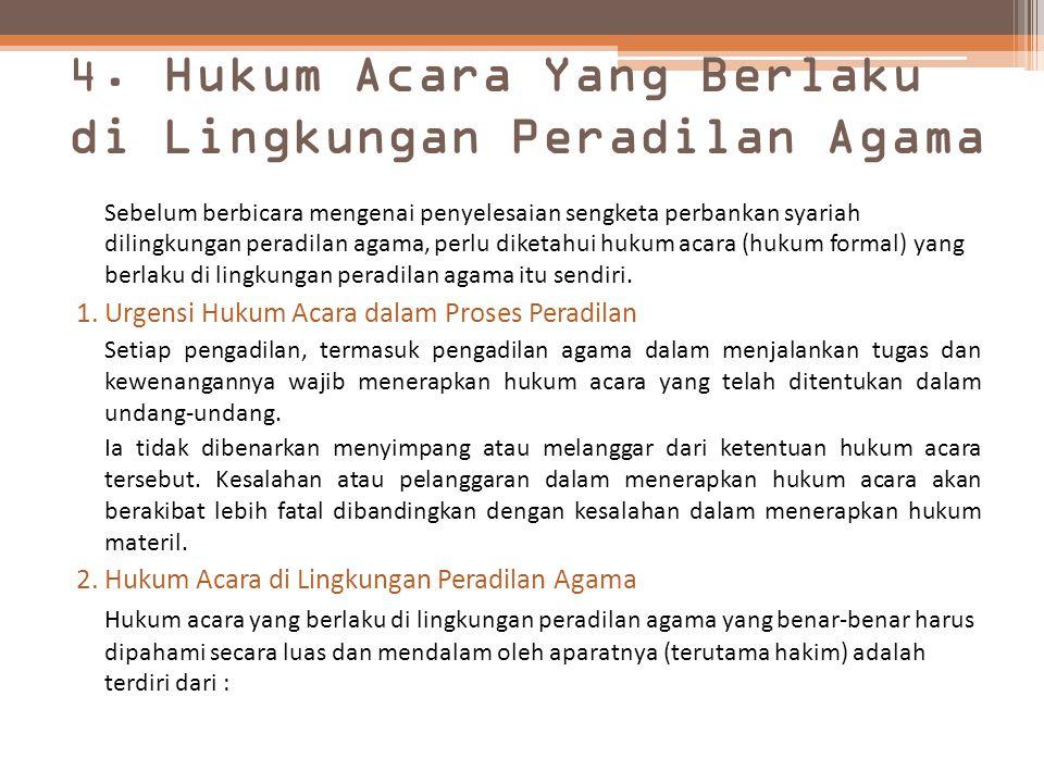 4. Hukum Acara Yang Berlaku di Lingkungan Peradilan Agama Sebelum berbicara mengenai penyelesaian sengketa perbankan syariah dilingkungan peradilan ag