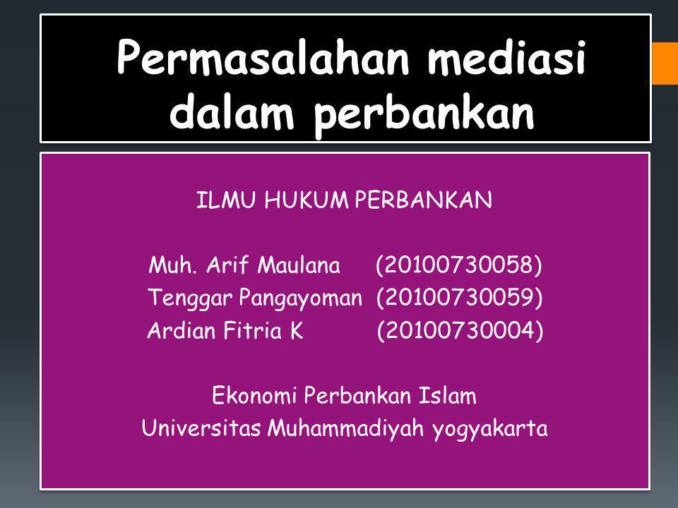 Permasalahan mediasi dalam perbankan ILMU HUKUM PERBANKAN Muh. Arif Maulana (20100730058) Tenggar Pangayoman (20100730059) Ardian Fitria K (2010073000