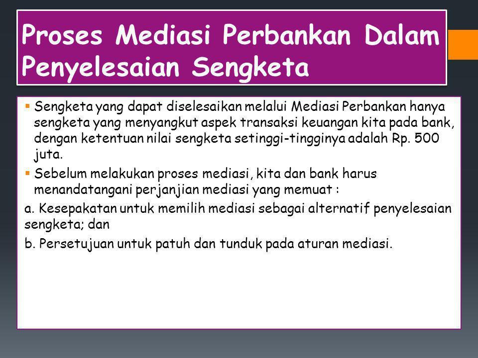 Proses Mediasi Perbankan Dalam Penyelesaian Sengketa  Sengketa yang dapat diselesaikan melalui Mediasi Perbankan hanya sengketa yang menyangkut aspek