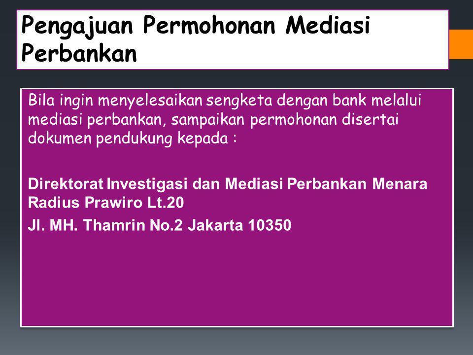 Pengajuan Permohonan Mediasi Perbankan Bila ingin menyelesaikan sengketa dengan bank melalui mediasi perbankan, sampaikan permohonan disertai dokumen