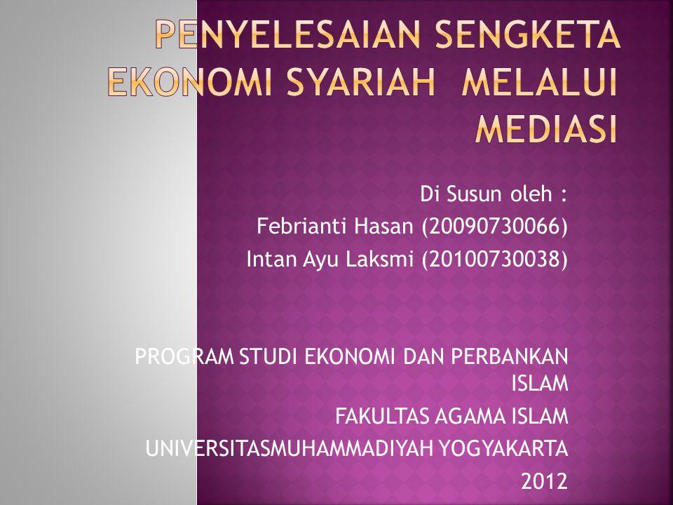 Di Susun oleh : Febrianti Hasan (20090730066) Intan Ayu Laksmi (20100730038) PROGRAM STUDI EKONOMI DAN PERBANKAN ISLAM FAKULTAS AGAMA ISLAM UNIVERSITASMUHAMMADIYAH YOGYAKARTA 2012