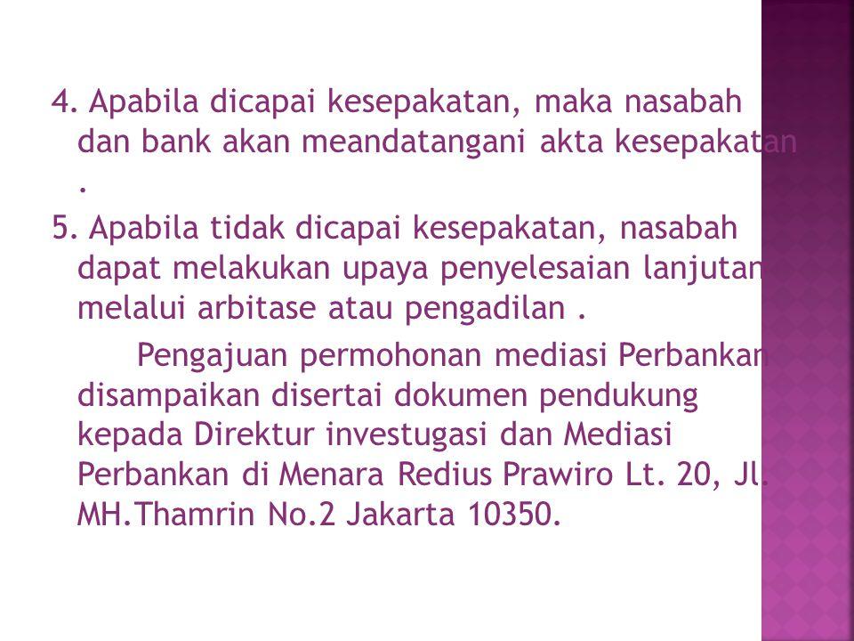 4. Apabila dicapai kesepakatan, maka nasabah dan bank akan meandatangani akta kesepakatan.