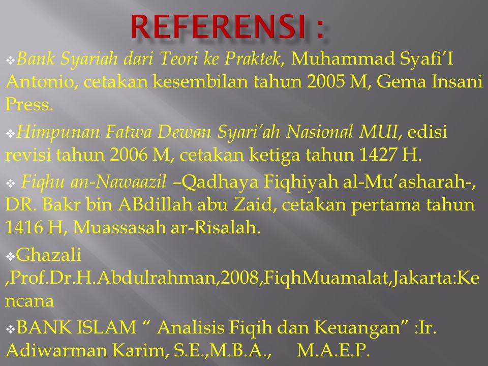  Bank Syariah dari Teori ke Praktek, Muhammad Syafi'I Antonio, cetakan kesembilan tahun 2005 M, Gema Insani Press.