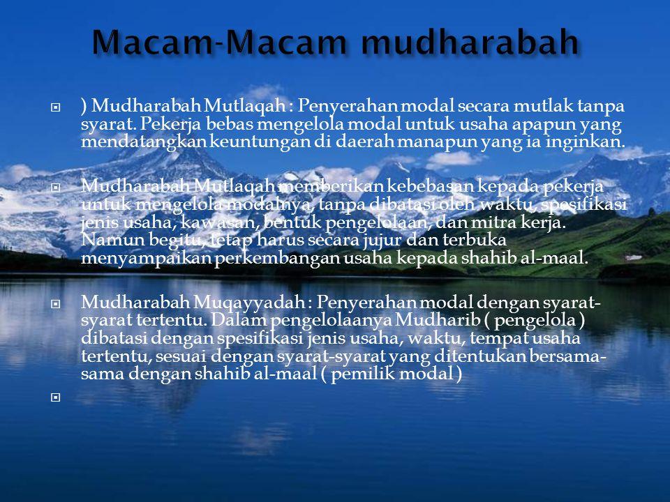  ) Mudharabah Mutlaqah : Penyerahan modal secara mutlak tanpa syarat.