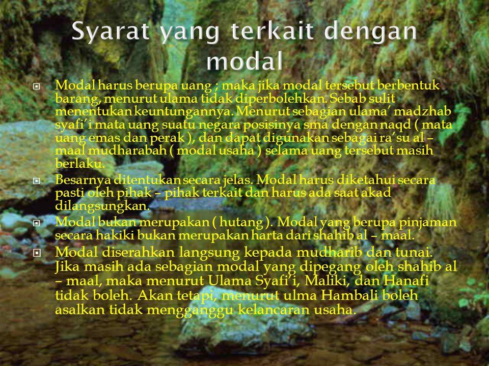  Modal harus berupa uang ; maka jika modal tersebut berbentuk barang, menurut ulama tidak diperbolehkan.