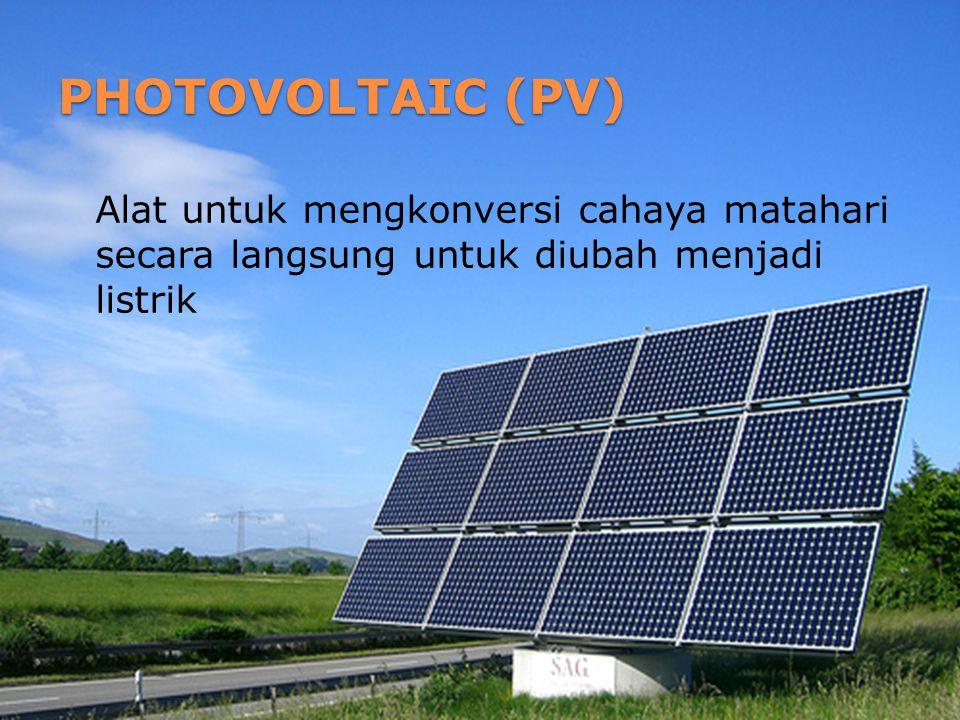 PHOTOVOLTAIC (PV) Alat untuk mengkonversi cahaya matahari secara langsung untuk diubah menjadi listrik