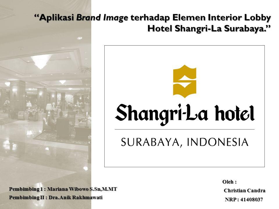 """Aplikasi Brand Image terhadap Elemen Interior Lobby Hotel Shangri-La Surabaya."" Pembimbing 1 : Mariana Wibowo S.Sn,M.MT Pembimbing II : Dra.Anik Rakh"