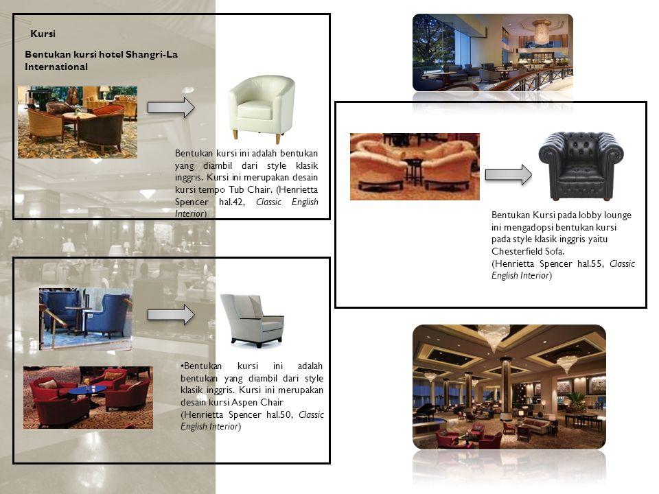 Kursi Bentukan kursi hotel Shangri-La International Bentukan kursi ini adalah bentukan yang diambil dari style klasik inggris. Kursi ini merupakan des