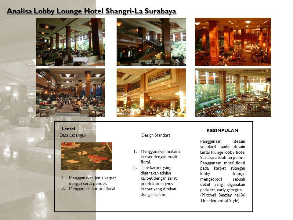 Analisa Lobby Lounge Hotel Shangri-La Surabaya Lantai Design StandartData Lapangan 1.Menggunakan material karpet dengan motif floral. 2.Tipe karpet ya
