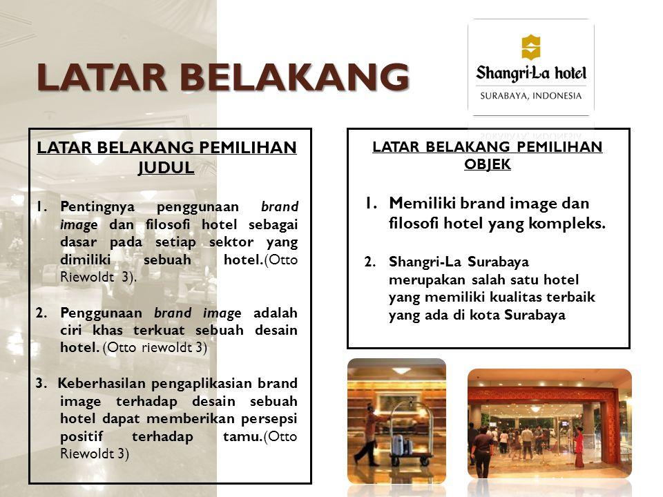 Rumusan Masalah Bagaimana aplikasi sebuah Brand Image terhadap pembentukan elemen interior pada ruang lobby Hotel Shangri-La Surabaya ditinjau dari elemen interior pembentuk ruang (lantai, dinding, plafon), pencahayaan, perabot.