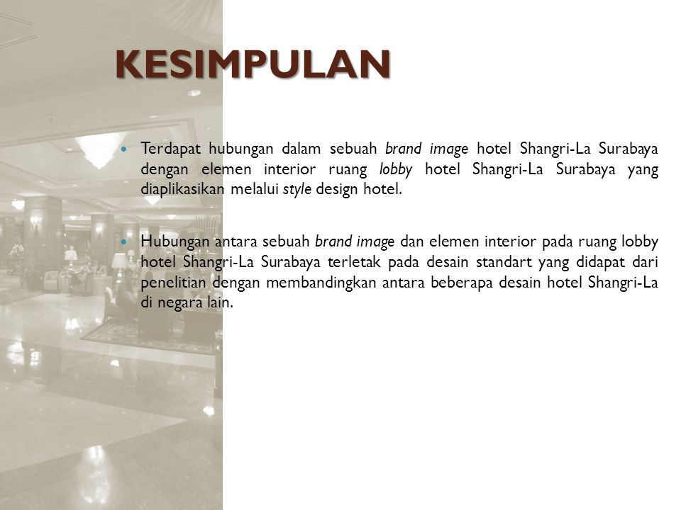 KESIMPULAN Terdapat hubungan dalam sebuah brand image hotel Shangri-La Surabaya dengan elemen interior ruang lobby hotel Shangri-La Surabaya yang diap