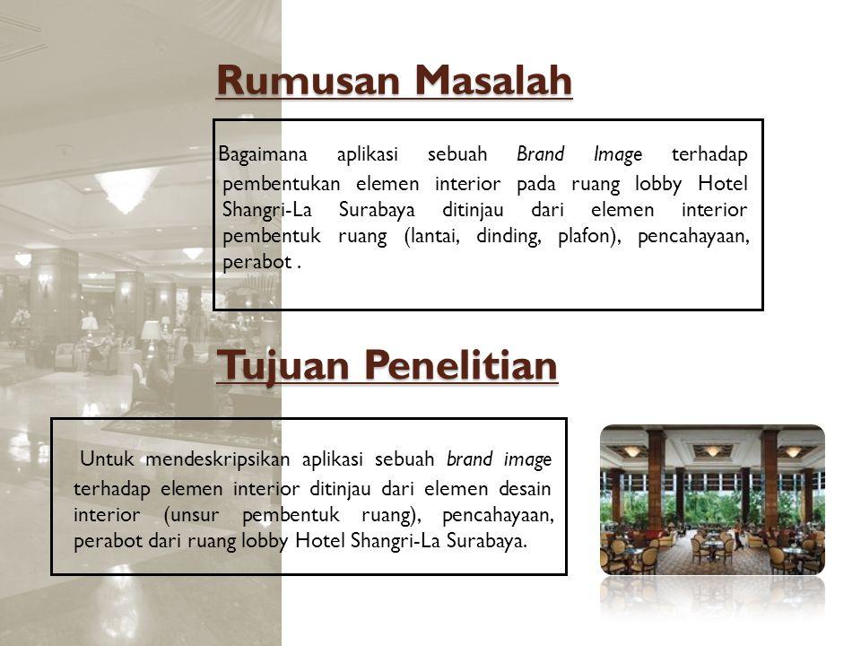 Rumusan Masalah Bagaimana aplikasi sebuah Brand Image terhadap pembentukan elemen interior pada ruang lobby Hotel Shangri-La Surabaya ditinjau dari el