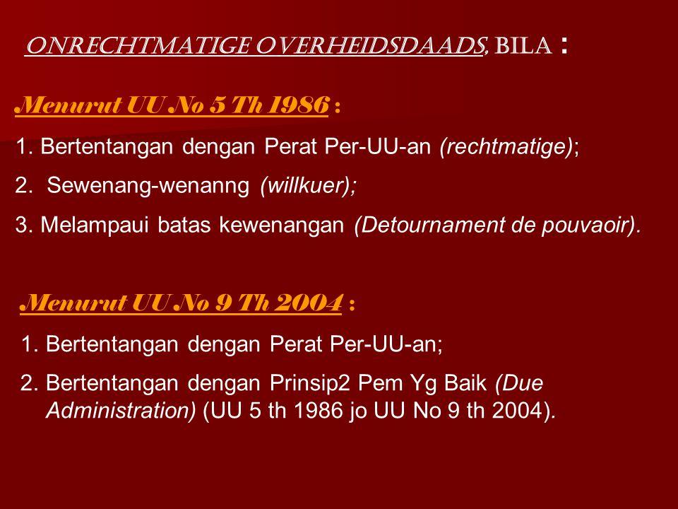 Menurut UU No 9 Th 2004 : 1.Bertentangan dengan Perat Per-UU-an; 2.Bertentangan dengan Prinsip2 Pem Yg Baik (Due Administration) (UU 5 th 1986 jo UU No 9 th 2004).