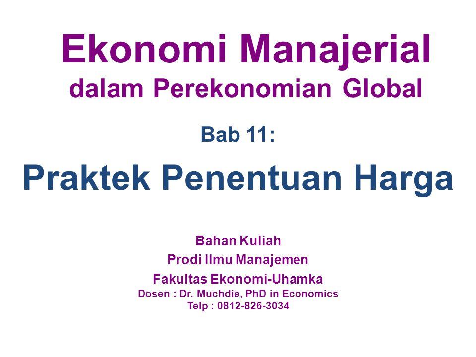 Bab 11: Praktek Penentuan Harga Bahan Kuliah Prodi Ilmu Manajemen Fakultas Ekonomi-Uhamka Dosen : Dr. Muchdie, PhD in Economics Telp : 0812-826-3034 E
