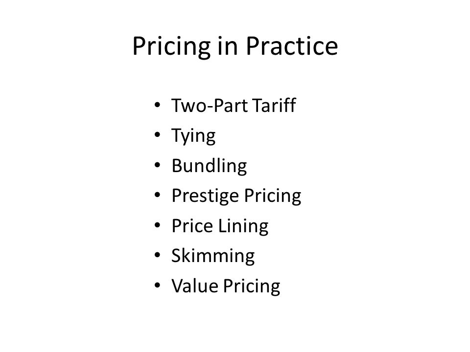 Pricing in Practice Two-Part Tariff Tying Bundling Prestige Pricing Price Lining Skimming Value Pricing