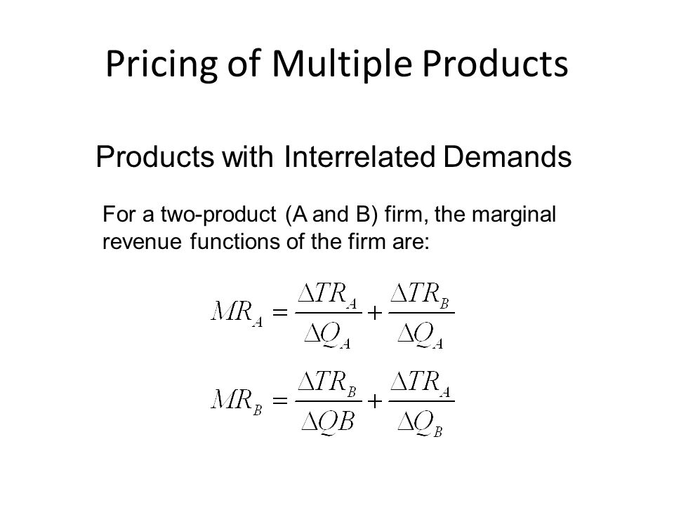 Pricing of Multiple Products Plant Capacity Utilization A multi-product firm using a single plant should produce quantities where the marginal revenue (MR i ) from each of its k products is equal to the marginal cost (MC) of production.