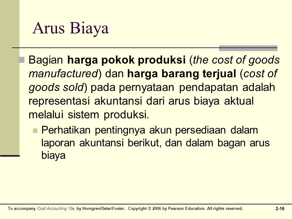 To accompany Cost Accounting 12e, by Horngren/Datar/Foster. Copyright © 2006 by Pearson Education. All rights reserved. 2-16 Arus Biaya Bagian harga p