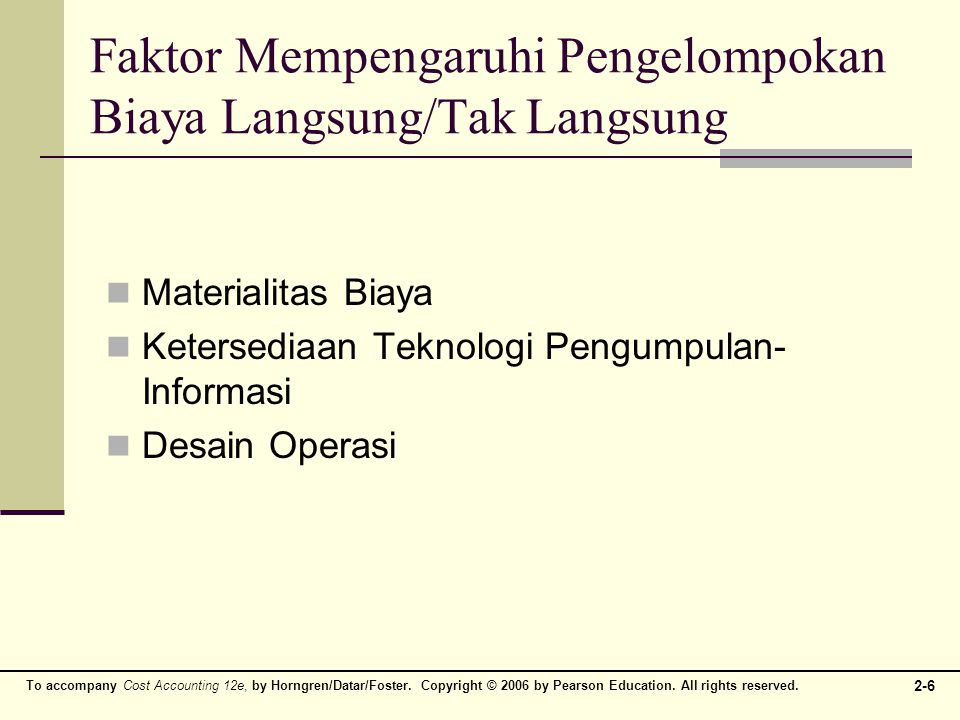 To accompany Cost Accounting 12e, by Horngren/Datar/Foster. Copyright © 2006 by Pearson Education. All rights reserved. 2-6 Faktor Mempengaruhi Pengel