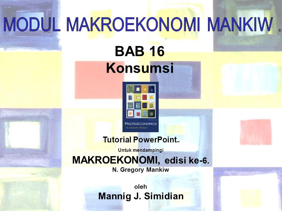 Chapter Sixteen1 ® BAB 16 Konsumsi Tutorial PowerPoint  Untuk mendampingi MAKROEKONOMI, edisi ke- 6. N. Gregory Mankiw oleh Mannig J. Simidian