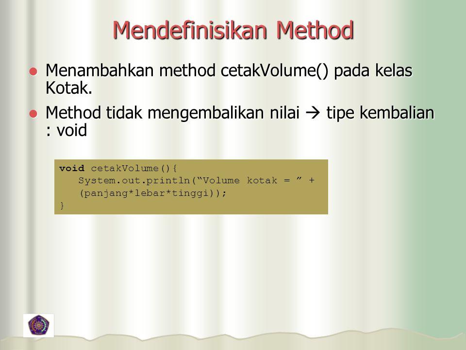 Mendefinisikan Method Menambahkan method cetakVolume() pada kelas Kotak.