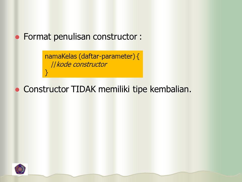 Format penulisan constructor : Format penulisan constructor : Constructor TIDAK memiliki tipe kembalian.